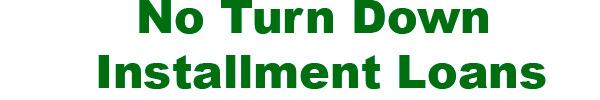 No Turn Down Installment Loans